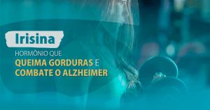 irisina - hormonio que queima gordura e combate o alzheimer